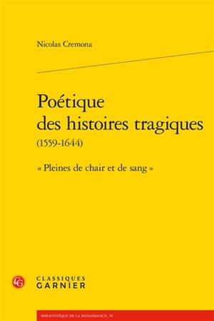 """Poétique des histoires tragiques (1559-1644) : """"pleines de chair et de sang"""""""