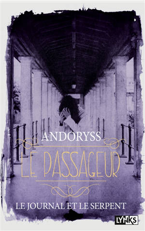 Le passageur. Volume 2, Le journal et le serpent