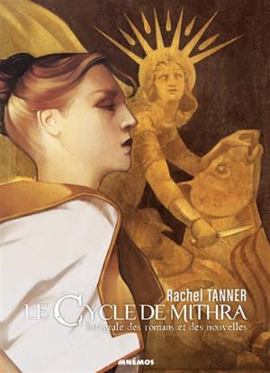 Le cycle de Mithra : intégrale des romans et des nouvelles