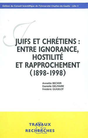 Juifs et chrétiens, entre ignorance, hostilité et rapprochement (1898-1998) : actes du colloque, 18 et 19 novembre 1998, Université Charles-de-Gaulle Lille 3