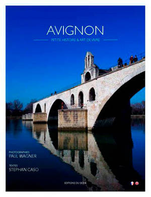 Avignon : petite histoire & art de vivre