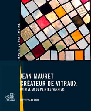 Jean Mauret : créateur de vitraux : un atelier de peintre-verrier