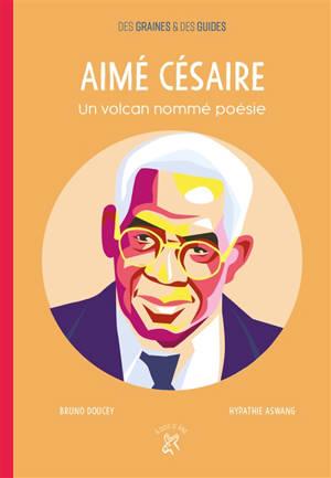 Aimé Césaire : un volcan nommé poésie