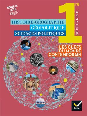 Histoire géographie, géopolitique et sciences politiques 1re spécialité : les clés du monde contemporain : nouveau lycée 2019