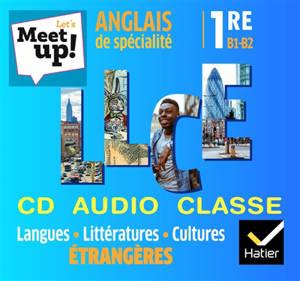 Let's meet up !, anglais de spécialité 1re B1-B2 : langues, littératures, cultures étrangères : coffret CD-DVD classe