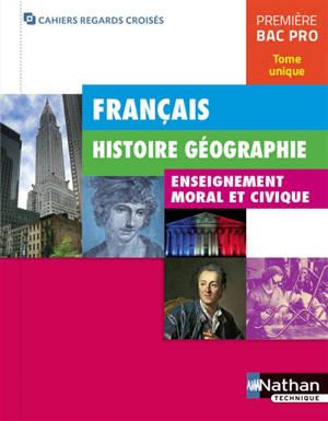Français, histoire géographie, enseignement moral et civique : première bac pro : tome unique