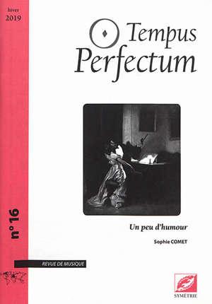 Tempus perfectum : revue de musique. n° 16, Un peu d'humour
