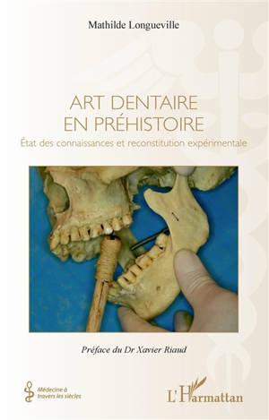 Art dentaire en préhistoire : état des connaissances et reconstitution expérimentale