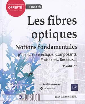 Les fibres optiques : notions fondamentales (câbles, connectique, composants, protocoles, réseaux...)