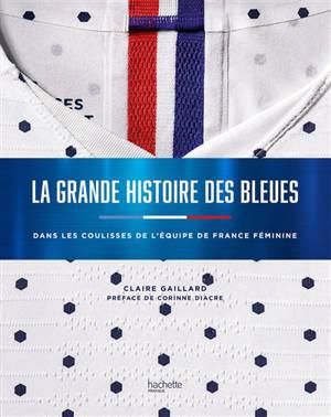La grande histoire des Bleues : dans les coulisses de l'équipe de France féminine