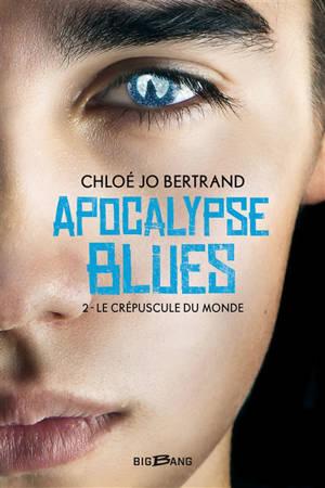 Apocalypse blues. Volume 2, Le crépuscule du monde
