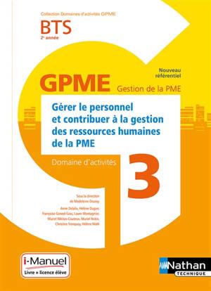 Gérer le personnel et contribuer à la gestion des ressources humaines de la PME : BTS GPME, 2e année, domaine d'activité 3, nouveau référentiel : livre + licence élève