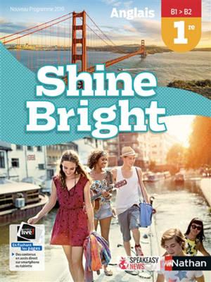 Shine bright : anglais 1re, B1-B2 : nouveau programme 2019