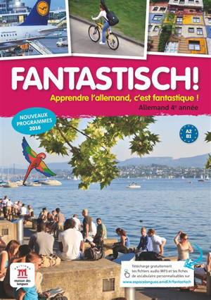 Fantastisch ! Apprendre l'allemand, c'est fantastique !, Allemand 4e année, A2-B1 : nouveaux programmes 2016
