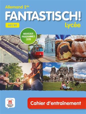 Fantastisch ! Lycée, allemand 2de A2-B1 : cahier d'entraînement : nouveaux programmes 2019