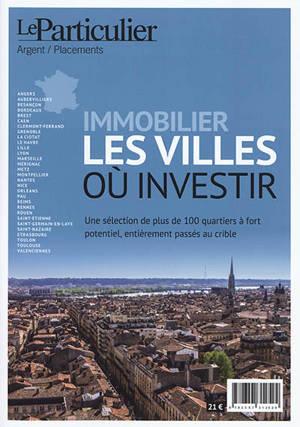 Immobilier, les villes où investir : une sélection de plus de 100 quartiers à fort potentiel, entièrement passés au crible