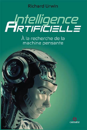Intelligence artificielle : à la recherche de la machine pensante