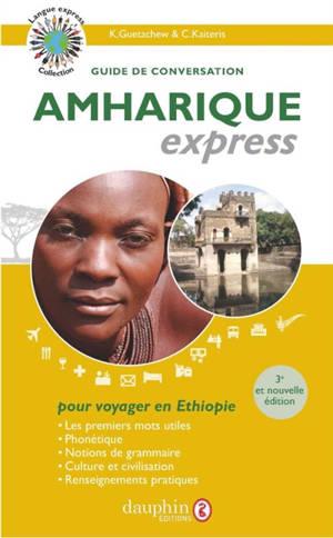Amharique express : langue officielle de l'Ethiopie : guide de conversation, les premiers mots utiles, notions de grammaire, culture et civilisation, renseignements pratiques