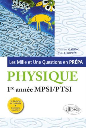Les mille et une questions en prépa : physique 1re année MPSI, PTSI