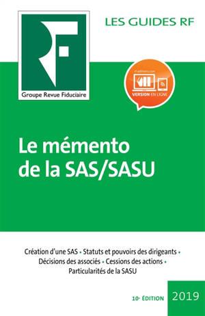 Le mémento de la SAS, SASU : juridique, fiscal et social : création d'une SAS, statuts et pouvoirs des dirigeants, décisions des associés, cessions des actions, particularités de la SASU