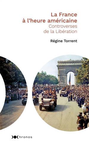 La France à l'heure américaine : controverses de la Libération