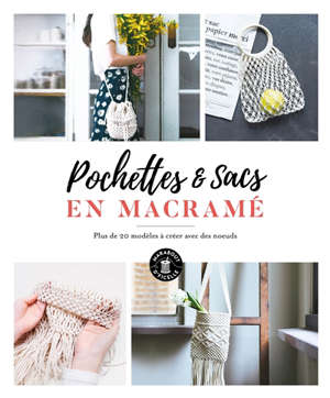 Sacs & pochettes en macramé : plus de 20 modèles à créer avec des noeuds