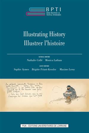 Book practices & textual itineraries. Volume 7, Illustrating history = Illustrer l'histoire