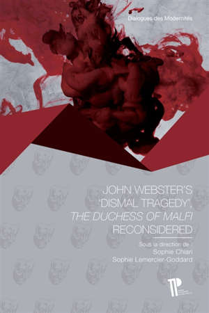 John Webster's dismal tragedy : The duchess of Malfi reconsidered