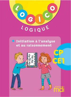 Logico logique CP, CE1 : initiation à l'analyse et au raisonnement