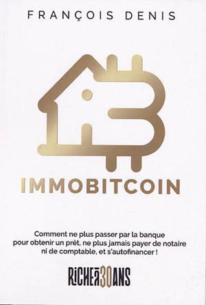 Immobitcoin : comment ne plus passer par la banque pour obtenir un prêt, ne plus jamais payer de notaire ni de comptable, et s'autofinancer !