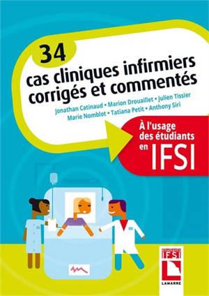 34 cas cliniques infirmiers corrigés et commentés : à l'usage des étudiants en IFSI