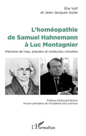 L'homéopathie de Samuel Hahnemann à Luc Montagnier : mémoire de l'eau, placebo et molécules virtuelles