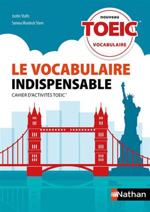 Le vocabulaire indispensable : nouveau TOEIC : cahier d'activités