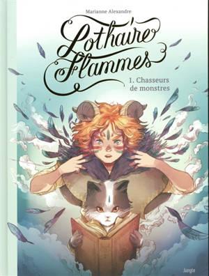 Lothaire flammes. Volume 1, Chasseurs de monstres