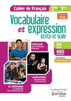 Vocabulaire et expression écrite et orale 2de, 1re : cahier de français : programme 2019