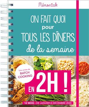 On fait quoi pour tous les dîners de la semaine en 2h ! : une année de batch cooking : 12 mois, de janvier à décembre 2020