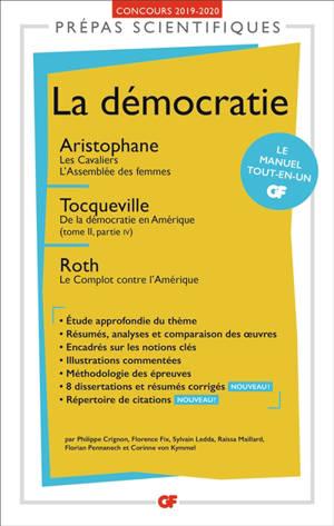 La démocratie : Aristophane, Les cavaliers, L'assemblée des femmes ; Tocqueville, De la démocratie en Amérique (tome II, partie IV) ; Roth, Le complot contre l'Amérique : prépas scientifiques, concours 2019-2020