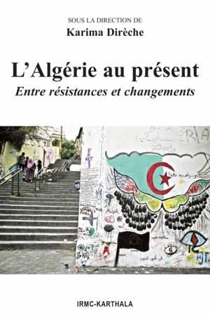 L'Algérie au présent : entre résistances et changements