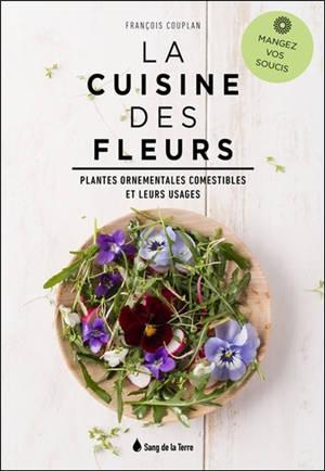 La cuisine des fleurs : plantes ornementales comestibles et leurs usages