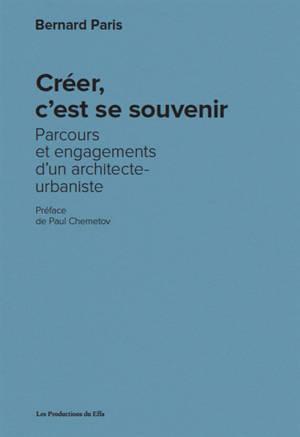 Créer, c'est se souvenir : parcours et engagements d'un architecte-urbaniste