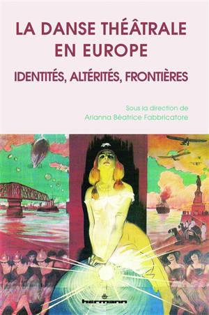 La danse théâtrale en Europe : identités, altérités, frontières