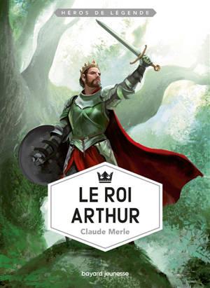 Héros de légende. Volume 2, Le roi Arthur