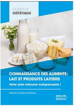 Connaissance des aliments : lait et produits laitiers : votre aide mémoire indispensable !