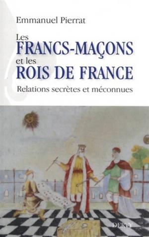 Les francs-maçons et les rois de France : relations secrètes et méconnues
