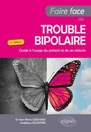 Faire face au trouble bipolaire : guide à l'usage du patient et de ses aidants