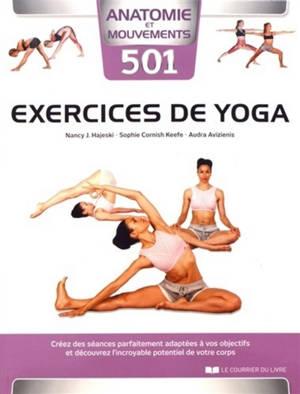501 exercices de yoga : créez des séances parfaitement adaptées à vos objectifs et découvrez l'incoyable potentiel de votre corps