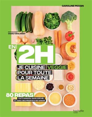 En 2 h, je cuisine veggie pour toute la semaine : 80 repas faits maison, sans gâchis et avec des produits de saison
