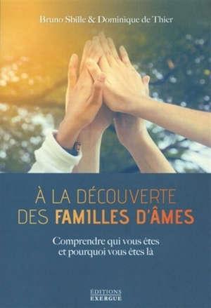 A la découverte des familles d'âmes : comprendre qui vous êtes et pourquoi vous êtes là