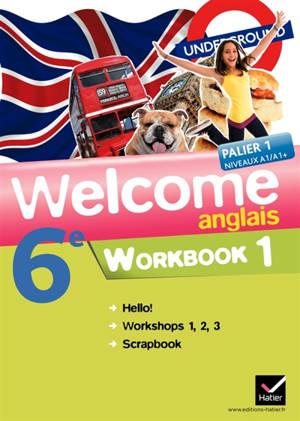 Welcome, anglais 6e : palier 1, niveaux A1-A1+ : workbook 1