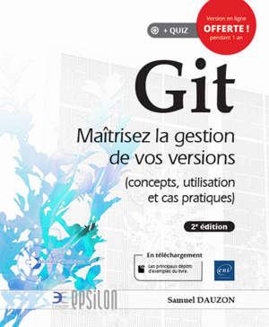 Git : maîtrisez la gestion de vos versions : concepts, utilisation et cas pratiques